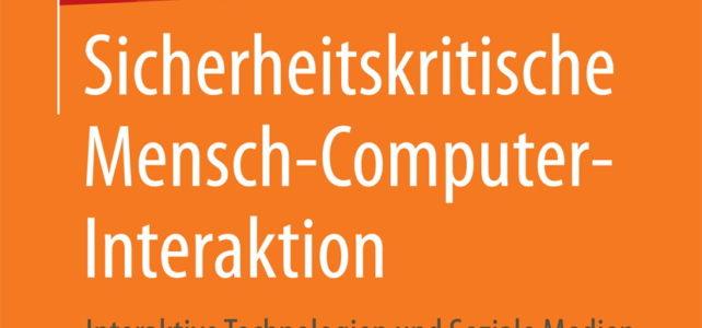 """Sichere und benutzbare IT in Extremsituationen?  Interdisziplinäres Lehrbuch """"Sicherheitskritische Mensch-Computer-Interaktion"""" erschienen"""